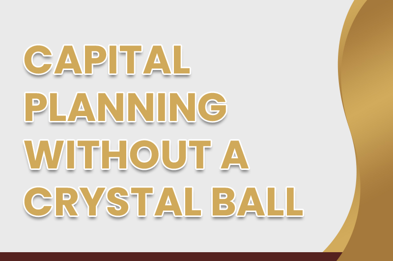 CAPITAL PLANNING WITHOUT A CRYSTAL BALL (Video)