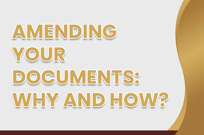 Amending Your Documents: Why and How?
